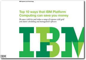 Top 10 Ways that IBM Platform Computing Can Save you Money