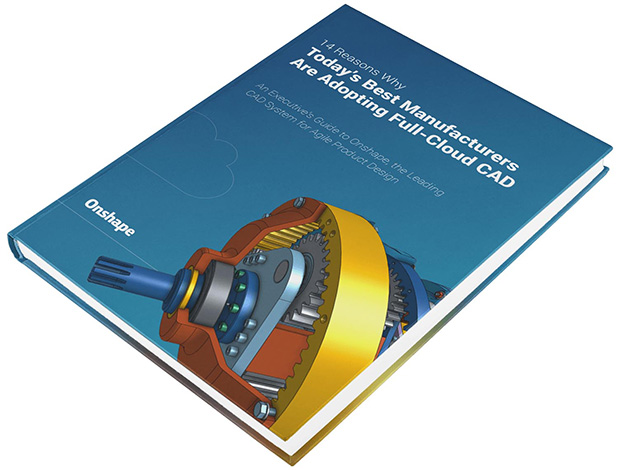 "The e-book ""14 Reasons Why Today's Best Manufacturers Are Adopting Full-Cloud CAD"" looks at how using modern design, communications and collaboration tools through the cloud can speed design cycles and reduce costs. Image courtesy of Onshape."
